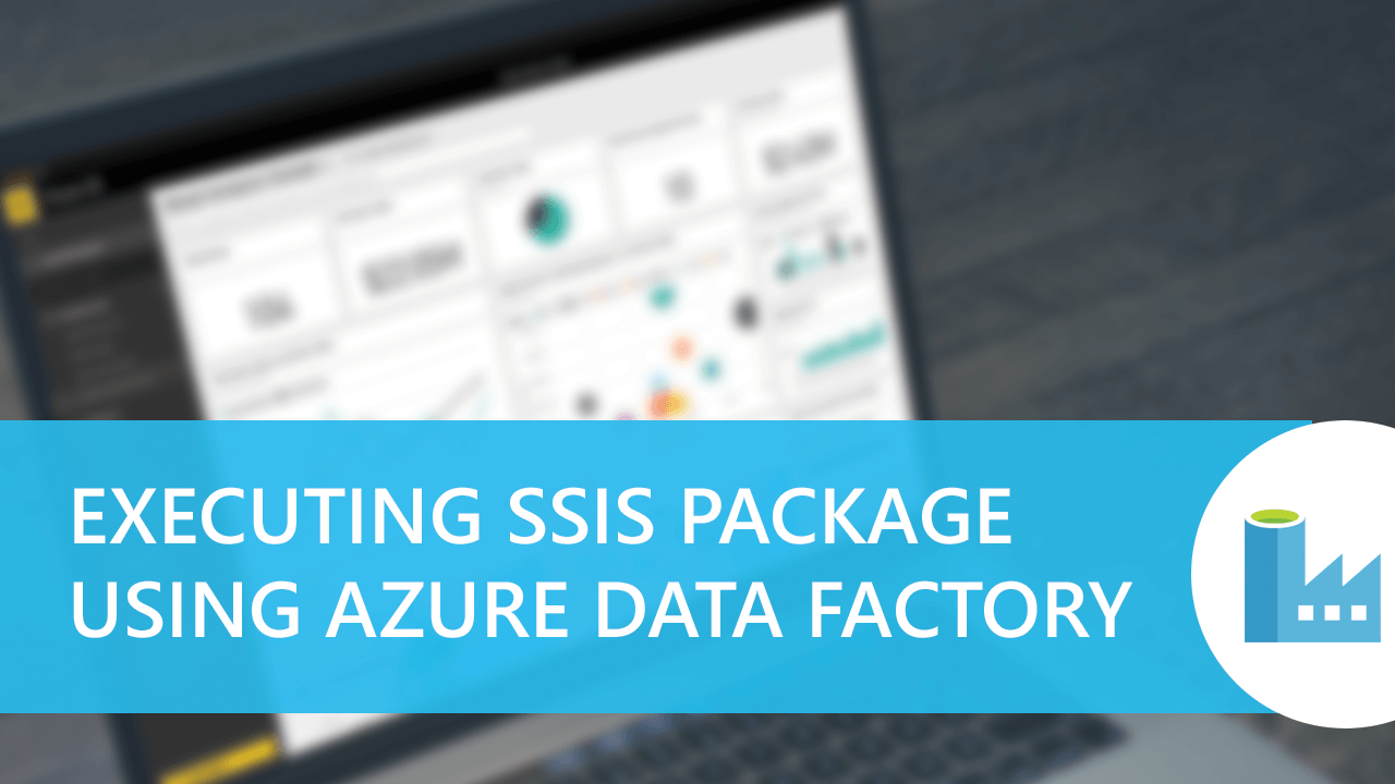 executing-SSIS-Package-using-Azure-Data-factory
